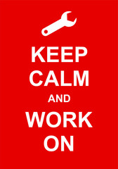 Keep Calm and Work On