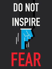 Word DO NOT INSPIRE FEAR