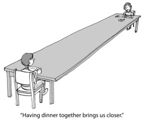 """Having dinner together brings us closer."""