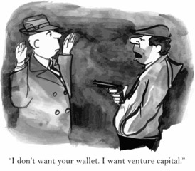 """I don't want your wallet.  I want venture capital."""