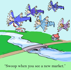 """Swoop when you see a new market."""