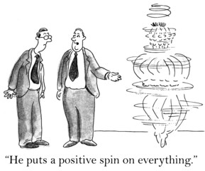 """""""He puts a positive spin on everything."""""""