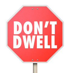 Don't Dwell Stop Sign Warning Obsess Fixate Over Details