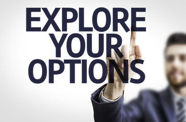 Business man pointing the text: Explore Your Options