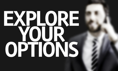 Explore Your Options written with a business man
