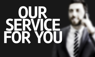 Our Service For You written with a business man