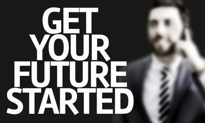 Get Your Future Started written with a business man