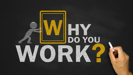 why do you work?