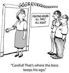"""""""Careful!  That's where the boss keeps his ego."""""""
