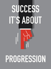 Word SUCCESS IT'S ABOUT PROGRESSION