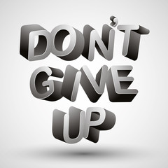 Do not give up.