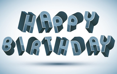 Happy Birthday greeting card with phrase made with 3d retro styl