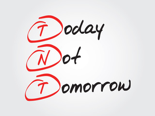 Hand writing Today Not Tomorrow (TNT), vector concept