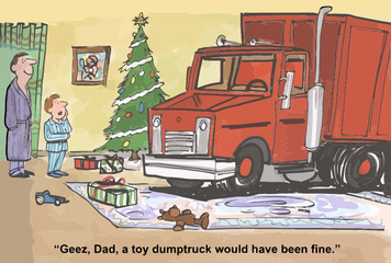 """Geez, Dad, a toy dump truck would have been fine."""