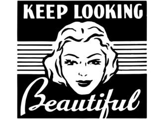 Keep Looking Beautiful