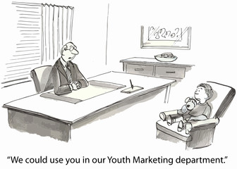 """We could use you in our Youth Marketing department."""