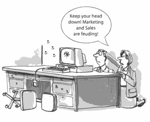 """""""... Marketing and Sales are feuding."""""""
