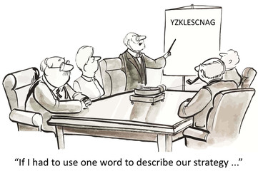 """If I had to use one word to describe our strategy..."""