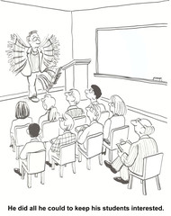 He did all he could to keep his students interested.