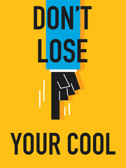 Word DO NOT LOSE YOUR COOL