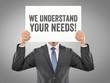 We understand your needs!