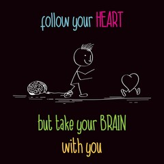 "Funny illustration with message:"" Follow your heart"""