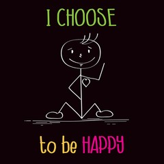 "Funny illustration with message: "" I choose te be happy"""
