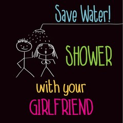 "Funny illustration with message: ""Save water, shower with your g"