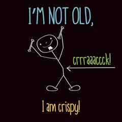 "Funny illustration with message: "" I'm not old"""