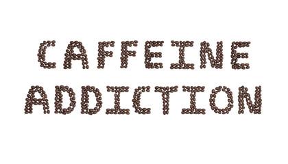 Caffeine Addiction Written with Coffee Beans