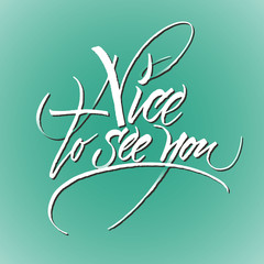 Nice to see you. Calligraphic phrase