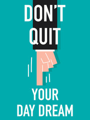 Words  DO NOT QUIT YOUR DAY DREAM