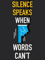 Words SILENCE SPEAKS WHEN WORDS CAN NOT