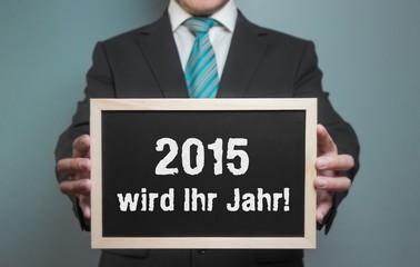 2015 wird Ihr Jahr!