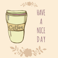 Vector cute coffee cup with flowers and sign. Have a nice day