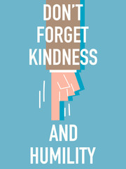 Words DO NOT FORGET KINDNESS AND HUMILITY