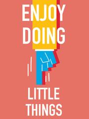Words ENJOY DOING LITTLE THINGS