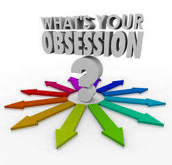 What's Your Obsession Fixation Fetish Passion Hobby Past Favorit