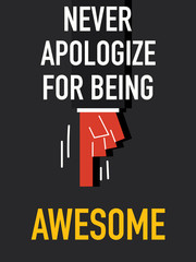 Words NEVER APOLOGIZE FOR BEING AWESOME