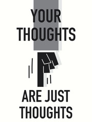 Words YOUR THOUGHTS ARE JUST THOUGHTS