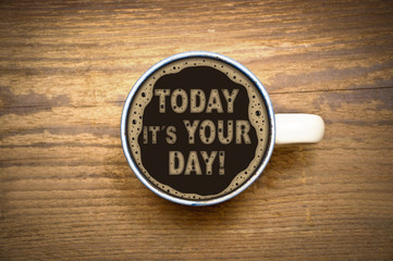 TODAY IT´S YOUR DAY!