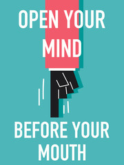 Words OPEN YOUR MIND BEFORE YOU MOUTH