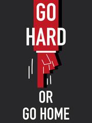 Words GO HARD OR GO HOME