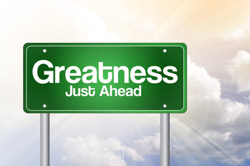 Greatness, Just Ahead Green Road Sign, business concept