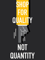 Words SHOP FOR QUALITY NOT QUANTITY