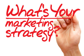 Hand writing What's Your Marketing Strategy