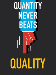 Words QUANTITY NEVER BEATS QUALITY