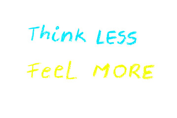 Think less, Feel more - colorful hand writing on paper