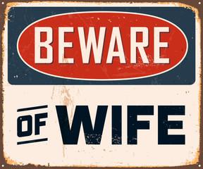Vintage Metal Sign - Beware of Wife - Vector EPS10.