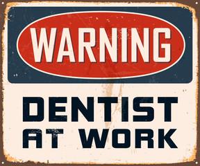Vintage Metal Sign - Warning Dentist at Work - Vector EPS10.